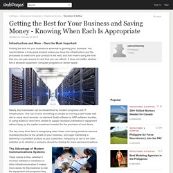Getting the Best for Your Business and Saving Money - Knowing When Each Is Appropriate