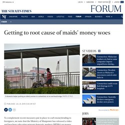 Getting to root cause of maids' money woes, Letters in Print News