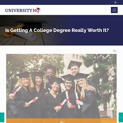 Is Getting A College Degree Really Worth It?