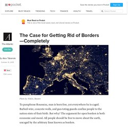 The Case for Getting Rid of Borders—Completely - The Atlantic - Pocket