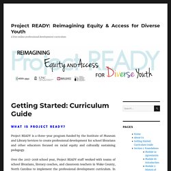 Getting Started: Curriculum Guide – Project READY: Reimagining Equity & Access for Diverse Youth