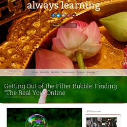 Getting Out of the Filter Bubble: Finding The Real You Online