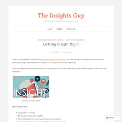 Getting Insight Right – The Insights Guy