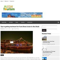 Tips to getting maximum fun from Dhow Cruise in Abu Dhabi – Idn Tourism