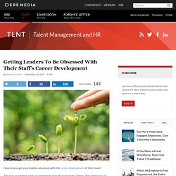 Getting Leaders to Be Obsessed With their Staff's Career Development