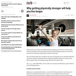 Why getting physically stronger will help you live longer