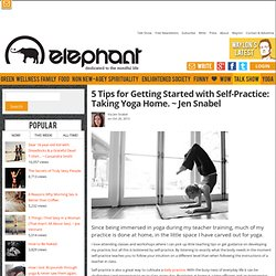 5 Tips for Getting Started with Self-Practice: Taking Yoga Home. ~ Jen Snabel