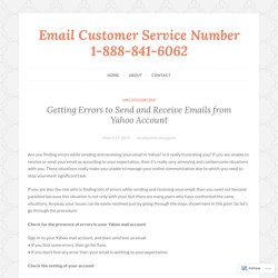 Getting Errors to Send and Receive Emails from Yahoo Account – Email Customer Service Number 1-888-841-6062
