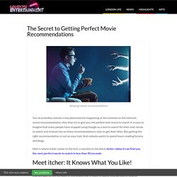 The Secret to Getting Perfect Movie Recommendations - londonentertainmentnews