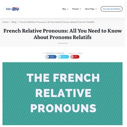 Getting to Know The French Relative Pronouns (Pronoms Relatif)