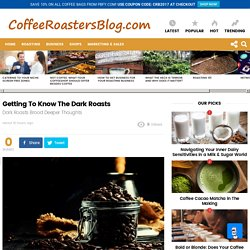 Getting To Know The Dark Roasts » Coffee Roasters Blog