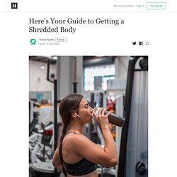 Here's Your Guide to Getting a Shredded Body - Onest Health - Medium