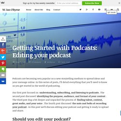 Getting Started with Podcasts: Editing your podcast