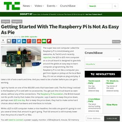 Getting Started With The Raspberry Pi Is Not As Easy As Pie
