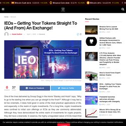 IEOs - Getting Your Tokens Straight To (And From) An Exchange!