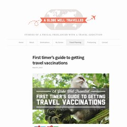 First timer's guide to getting travel vaccinations - A Globe Well Travelled