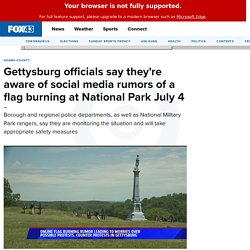 Gettysburg officials say they're aware of social media rumors of a flag burning at National Park July 4
