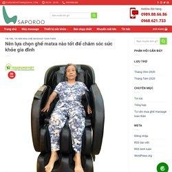 ghế matxa nào tốt để chăm sóc sức khỏe bản thân và gia đình