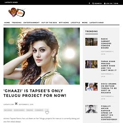 'Ghaazi' is Tapsee's Only Telugu Project for now!