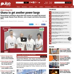 Ghana's Energy Crisis: Ghana to get another power barge - Oil & Gas