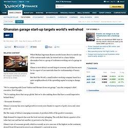 Ghanaian garage start-up targets world's well-shod - Yahoo7 Finance Australia