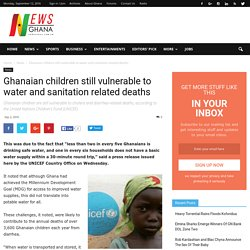 Ghanaian children still vulnerable to water and sanitation related deaths