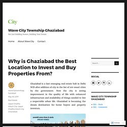 Why is Ghaziabad the Best Location to Invest and Buy Properties From?