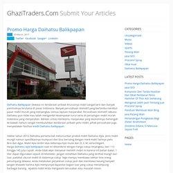 GhaziTraders.Com - Submit Your Articles - Promo Harga Daihatsu Balikpapan