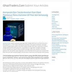 GhaziTraders.Com - Submit Your Articles - Komposisi Dan Tanda Keaslian Dari Obat Pembesar Penis Hammer Of Thor Asli Semarang
