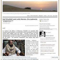 """Saif Gheddafi varie volte liberato. Era realmente """"prigioniero""""?"""
