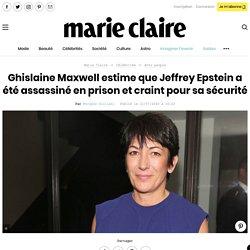 Ghislaine Maxwell estime que Jeffrey Epstein a été assassiné en prison et craint pour sa sécurité