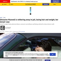 Ghislaine Maxwell is withering away in jail, losing hair and weight, her lawyer says