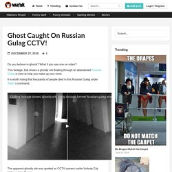 Ghost Caught on Russian Gulag CCTV!
