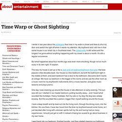 Time Warp or Ghost Sighting: Your True Tales - February 2015