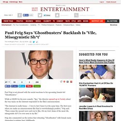 Paul Feig Says 'Ghostbusters' Backlash Is 'Vile, Misogynistic Sh*t'