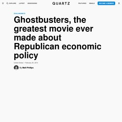 Ghostbusters, the greatest movie ever made about Republican economic policy