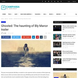 Ghosted: The haunting of Bly Manor trailer - Campassa