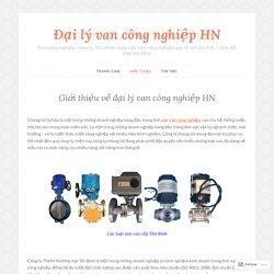 Giới thiệu về đại lý van công nghiệp HN – Đại lý van công nghiệp HN