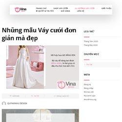 [Tổng hợp] Mẫu váy cưới ĐƠN GIẢN mà tinh tế theo xu hướng 2020 - VinaBridal