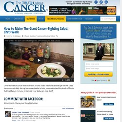 How to Make The Giant Cancer-Fighting Salad: Chris Wark - The Truth About Cancer