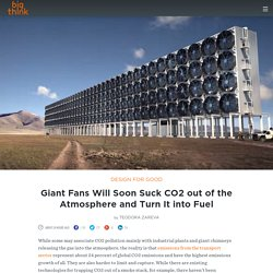 Giant Fans Will Soon Suck CO2 out of the Atmosphere and Turn It into Fuel
