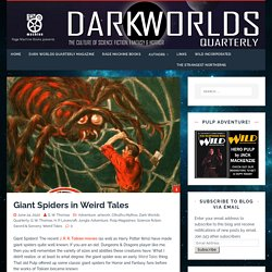 Giant Spiders in Weird Tales - Dark Worlds Quarterly