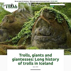 Trolls, giants and giantesses: Long history of trolls in Iceland -