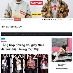 Tổng hợp những đôi giày Nike đã xuất hiện trong Rap Việt - Sneaker Daily
