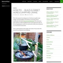 How To…. Build a Gibbet Aures Campfire Crane
