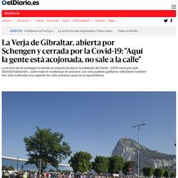 """La Verja de Gibraltar, abierta por Schengen y cerrada por la Covid-19: """"Aquí la gente está acojonada, no sale a la calle"""""""