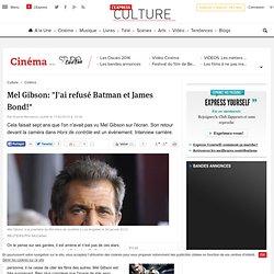 """Mel Gibson: """"J'ai refusé Batman et James Bond!"""""""