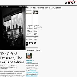 The Gift of Presence, The Perils of Advice