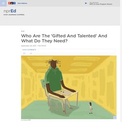 Who Are The 'Gifted And Talented' And What Do They Need? : NPR Ed