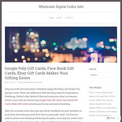 Google Paly Gift Cards, Face Book Gift Cards, Ebay Gift Cards Makes Your Gifting Easier – Wholesale Digital Codes Info